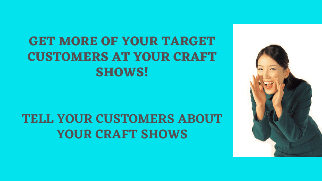 Get More of your Target Customers at your Craft Shows